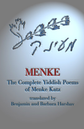 [Menke. The Complete Yiddish Poems of Menke Katz. Translated by Benjamin and Barbara Harshav]